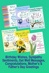 Birthday Wishes, Sympathy Sentiments, Get Well Messages, Congratulations, Mother's and Father's Day Greetings: What Should I Write?