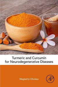 Turmeric and Curcumin for Neurodegenerative Diseases