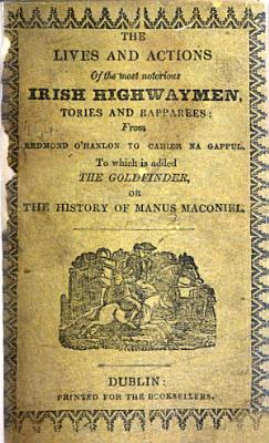 The Lives and Actions of the Most Notorious Irish Highwaymen  Tories and Rapparees  from Redmond O Hanlon to Cahier Na Gappul  To which is Added The Goldfinder  Or  the History of Manus Maconiel  MS  Notes PDF