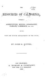 The Resources of California: Comprising Agriculture, Mining, Geography, Climate, Commerce, Etc., Etc., and the Past and Future Development of the State