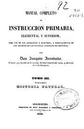 Manual completo de instruccion primaria elemental y superior: para uso de los aspirantes á maestros y especialmente de los alumnos de las Escuelas Normales de Provincia, Volumen 3