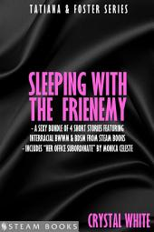 Sleeping With the Frienemy - A Sexy Bundle of 4 Short Stories Featuring Interracial BWWM & BDSM From Steam Books