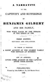 A Narrative of the Captivity and Sufferings of Benjamin Gilbert and His Family: Who Were Taken by the Indians in the Spring of 1780