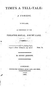 Time's a tell-tale: a comedy, in five acts, as performed at the Theatre-Royal, Drury-Lane ...