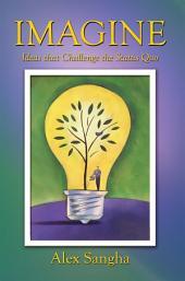 Imagine: Ideas That Challenge the Status Quo