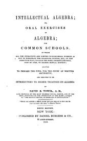 Intellectual algebra, or Oral exercises in algebra, for common schools ...