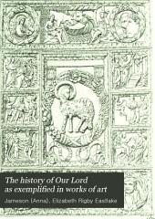 The History of Our Lord as Exemplified in Works of Art: With that of His Types; St. John the Baptist; and Other Persons of the Old and New Testament, Volume 1