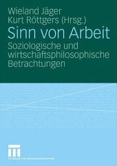 Sinn von Arbeit: Soziologische und wirtschaftsphilosophische Betrachtungen
