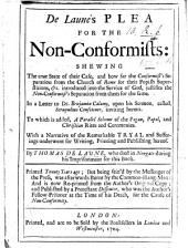 A Plea for the Non-Conformists, giving the true state of the dissenters case. And how far the conformists separation from the Church of Rome ... justifies the non-conformists separation from them ... In a letter to Dr Benjamin Calamy, upon his sermon, called, Scrupulous Conscience, inviting hereto. To which is added, a Parallel Scheme of the Pagan, Papal and Christian Rites and Ceremonies. With a narrative of the sufferings underwent for writing, printing and publishing hereof