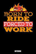 Born to Ride Forced to Work Notebook