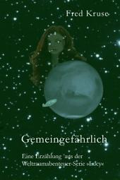 Gemeingefährlich: Eine Erzählung aus der Weltraumserie Lucy