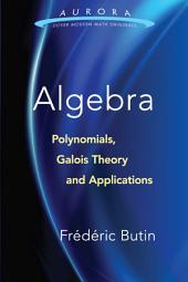 Algebra: Polynomials, Galois Theory and Applications