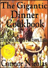 The Gigantic Dinner Cookbook: Delicious Recipes For Every Taste