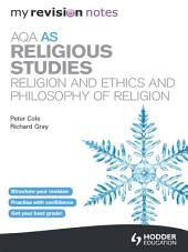 My Revision Notes: AQA AS Religious Studies: Religion and Ethics and Philosophy of Religion