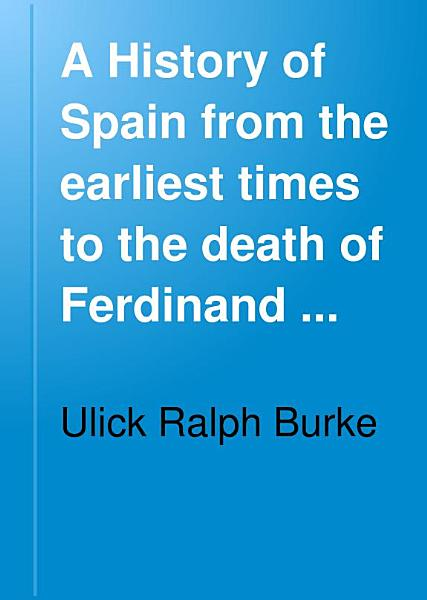 A History of Spain from the Earliest Times to the Death of Ferdinand the Catholic PDF