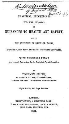 Practical proceedings for the removal of nuisances and execution of drainage works     under the Nuisances Removal Act  1855  and by other course of law     To which is added the Diseases  Prevention Act  1855 PDF