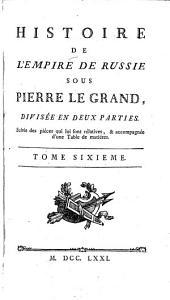 Histoire de l'Empire de Russie sous Pierre le Grand, divisee en deux parties ... Tome Sixieme: Volume12