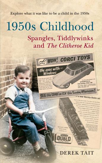 1950s Childhood Spangles  Tiddlywinks and The Clitheroe Kid PDF