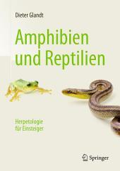 Amphibien und Reptilien: Herpetologie für Einsteiger