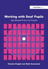 Working with Deaf Children: Sign Bilingual Policy into Practice
