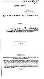 Permanent Temperance Documents of the American Temperance Society: Volume 1