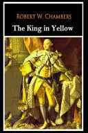 The King in Yellow Book by Robert W  Chambers  Horror   Fiction   The Annotated Classic Edition  PDF