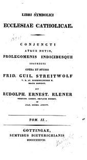 Libri symbolici ecclesiae catholicae: conjuncti atque notis, prolegomenis indicibusque instructi, Volume 2