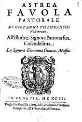 Astrea fauola pastorale di Giouanni Villifranchi volterrano, all'illustre signora patrona sua colendissima, la signora Giouanna Giusta Maffei