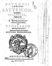 Petronii Arbitri Satyricon, eiusdem Fragmenta, illustrata hac nova editione I. Bourdelotii notis criticis, et glossario Petroniano. Repurgante singula, & accurante Rutgero Hermannide