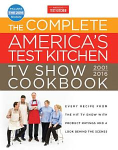 The Complete America s Test Kitchen TV Show Cookbook 2001 2016 Book