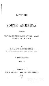 Letters on South America: Comprising Travels on the Banks of the Paraná and Rio de la Plata, Volume 2
