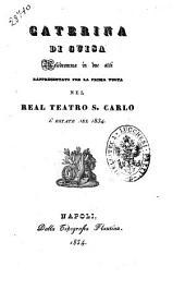 Caterina di Guisa melodramma in due atti rappresentato per la prima volta nel Real Teatro S. Carlo l'estate del 1834 [la poesia è del sig. Felice Romani