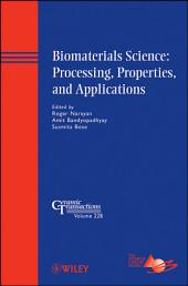 Biomaterials Science: Processing, Properties, and Applications: Ceramic Transactions, Volume 228