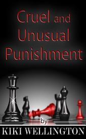 Cruel and Unusual Punishment (The Complete Billionaire Bitch Trilogy)