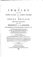 An Inquiry Into the Corn Laws and Corn Trade of Great Britain, and Their Influence on the Prosperity of the Kingdom: With Suggestions for the Improvement of the Corn Laws
