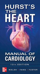 Hurst's the Heart Manual of Cardiology, Thirteenth Edition: Edition 13