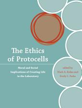 The Ethics of Protocells: Moral and Social Implications of Creating Life in the Laboratory