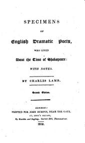 Specimens of English dramatic poets, who lived about the time of Shakspeare: with notes by C. Lamb
