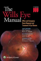 The Wills Eye Manual: Office and Emergency Room Diagnosis and Treatment of Eye Disease, Edition 7