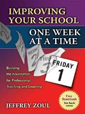 Improving Your School One Week at a Time: Building the Foundation for Professional Teaching and Learning