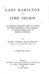 Lady Hamilton and Lord Nelson: An Historical Biography Based on Letters and Other Documents in the Possession of Alfred Morrison, Esq. of Fonthill, Wiltshire, Volume 1
