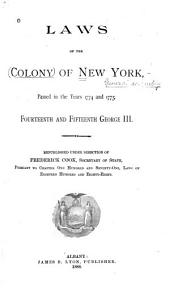 Laws of the Colony of New York, Passed in the Years 1774 and 1775: Fourteenth and Fifteenth George III. Republished Under Direction of Frederick Cook, Secretary of State, Pursuant to Chapter One Hundred and Seventy-one, Laws of Eighteen Hundred and Eighty-eight, Volume 1774