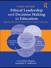 Ethical Leadership and Decision Making in Education: Applying Theoretical Perspectives to Complex Dilemmas, Third Edition, Edition 3