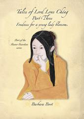 Tales of Lord Lone Chéng Part Three Fondness for a young lady blossoms.: Part of the Master Guardian series