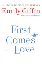First Comes Love: A Novel