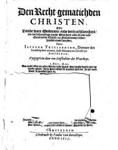 Den recht-gematichden Christen, ofte Vande ware moderatie, ende verdrachsaemheyt, die tot behoudinge vande waerheyt ende vrede inde gemeynten Christi, na Godes woort onderhouden moet worden: Volume 1