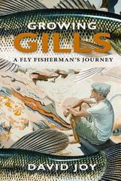 Growing Gills: A Fly Fisherman's Journey