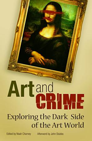 Art and Crime  Exploring the Dark Side of the Art World PDF
