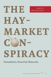 The Haymarket Conspiracy: Transatlantic Anarchist Networks