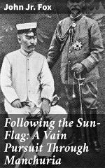 Following the Sun-Flag: A Vain Pursuit Through Manchuria